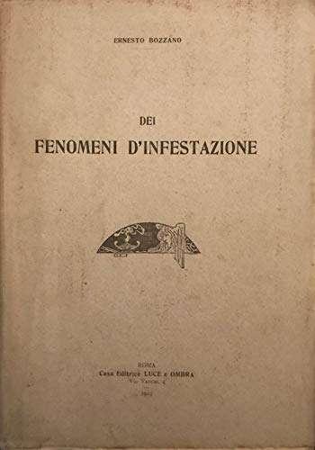 DEI FENOMENI D'INFESTAZIONE <BR/>Ernesto Bozzano