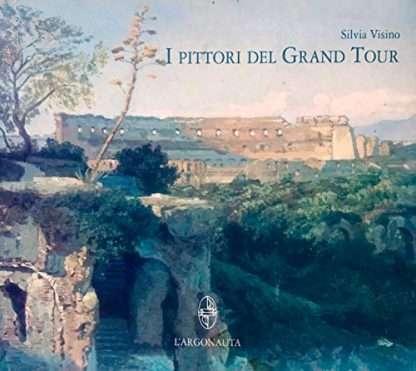 I PITTORI DEL GRAND TOUR. Viaggio a Roma alla ricerca delle aure