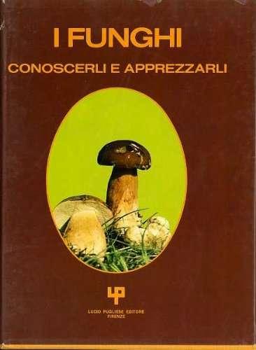I funghi: conoscerli e apprezzarli <BR/> autori vari