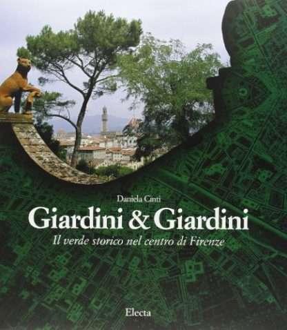 I giardini di Firenze. Ediz. illustrata
