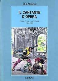 Il cantante d'opera. Storia di una professione (1600-1990)