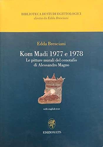 Kom Madi 1977 e 1978. Le pitture murali del cenotafio di Alessandro Magno. Testo inglese a fronte