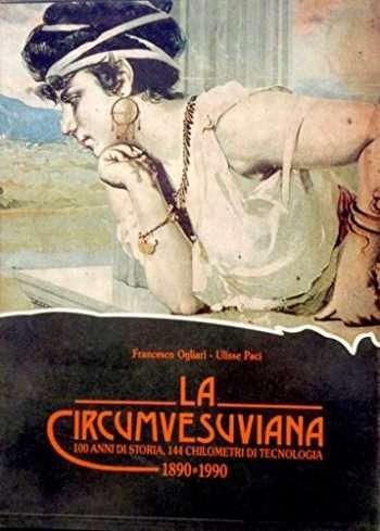 La circumvesuviana 1890-1990 <BR/> Francesco Ogliari, Ulisse Paci
