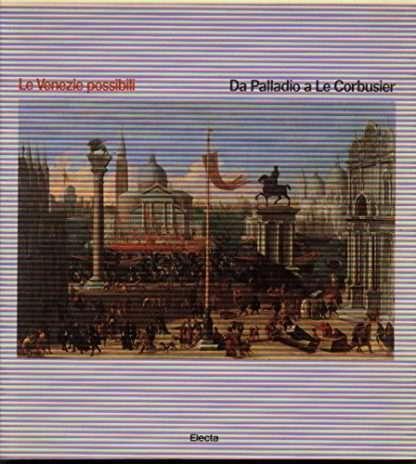 Le Venezie possibili. Da Palladio a Le Courbusier. Venezia, maggio-luglio 1985.
