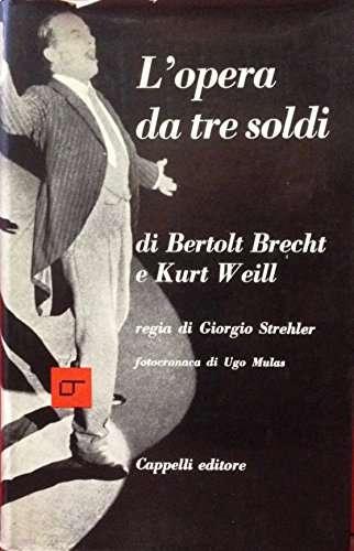 L'opera da tre soldi di Bertolt Brecht e Kurt Weill : uno spettacolo del Piccolo teatro di Milano