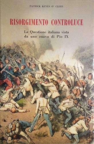 Risorgimento controluce. La questione italiana vista da uno zuavo di pio ix.