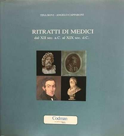 Ritratti di medici dal XII sec. a. C. al XIX sec. d. C. <BR/> Tina Bovi, Angelo Capparoni