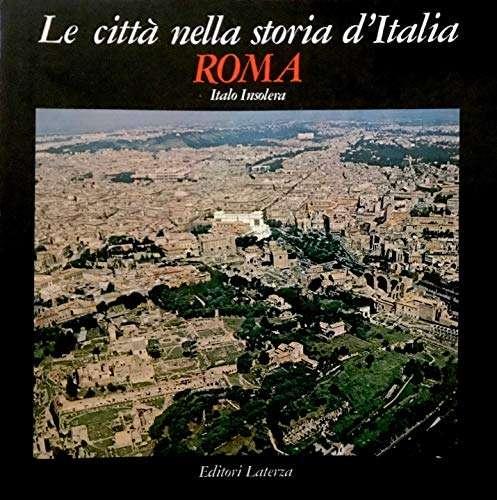 Roma. Immagini e realtà dal X al XX secolo <BR/> Roberto Insolera