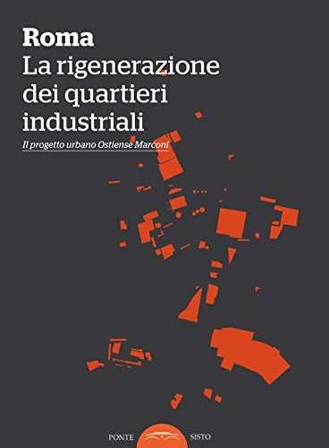 Roma. La rigenerazione dei quartieri industriali. Il progetto urbano Ostiense-Marconi