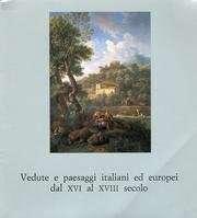 Vedute e paesaggi italiani ed europei dal XVI al XVIII secolo <BR/>(a cura di) Giancarlo Sestieri