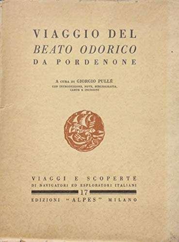 Viaggio del Beato Odorico da Pordenone. A cura di Giorgio Pullè. Con introduzione, note, bibliografia, carte e incisioni