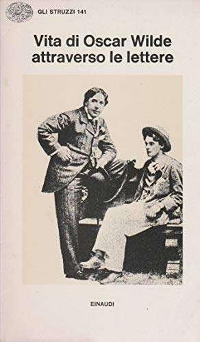 Vita di Oscar Wilde attraverso le lettere <BR/> (a cura di) Masolino D'amico